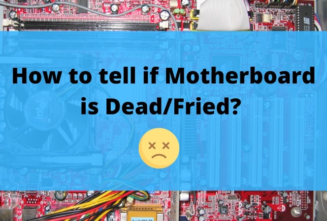 How to tell if Motherboard is Dead/Fried? What are the Causes?, & Symptoms?.