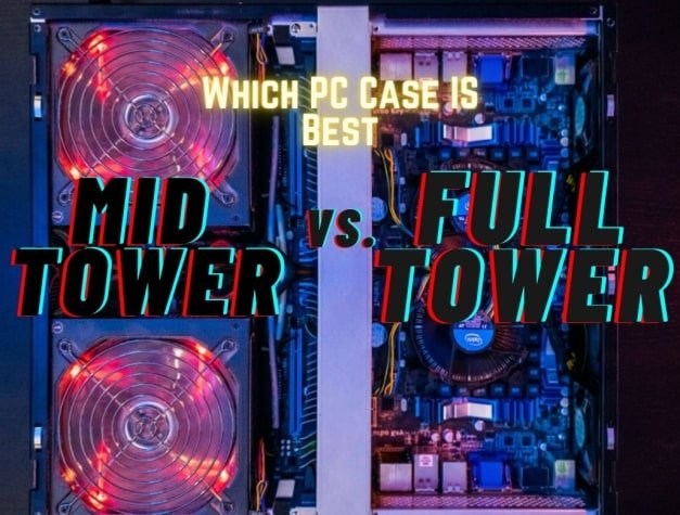 Mid Tower vs Full Tower, What's a Difference, Which PC Case is Best for You?
