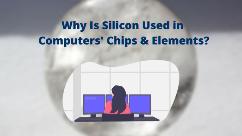 Why is Silicon Used in Computers Chips & other Elements?
